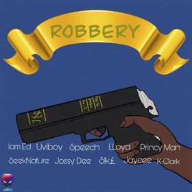 Cover of a song, Robbery by Uviboy featuring IamEd, Speech, Lloyd, Princy Man, SeekNature, Jossy Dee, Sike, Jaycee, and K Clark