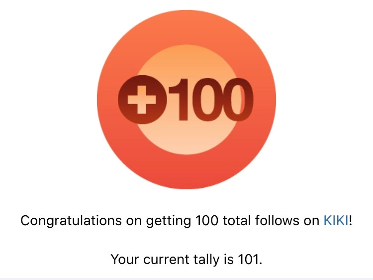 Congratulations on getting 100 total follows on KIKI. Your current tally is 101.